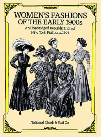 """Women's Fashions of the Early 1900s: An Unabridged Republication of """"New York Fashions, 1909"""""""