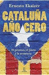 Descargar gratis Cataluña año cero: El proceso, el juicio y la sentencia en .epub, .pdf o .mobi
