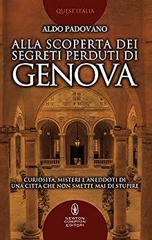 Alla scoperta dei segreti perduti di Genova di [Padovano, Aldo]