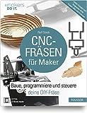 CNC-Fräsen für Maker: Baue, programmiere und steuere deine DIY-Fräse. Unter Einsatz von Shapeoko, Grbl, Fusion 360 und Estlcam