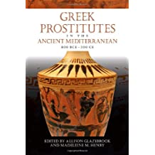 Greek Prostitutes in the Ancient Mediterranean, 800 BCE-200 CE (Wisconsin Studies in Classics (Paperback))