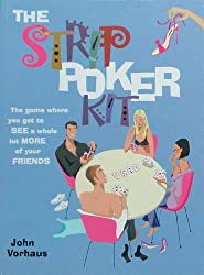 The Strip Poker Kit: The Game Where You Get to See a Whole Lot More of Your Friends