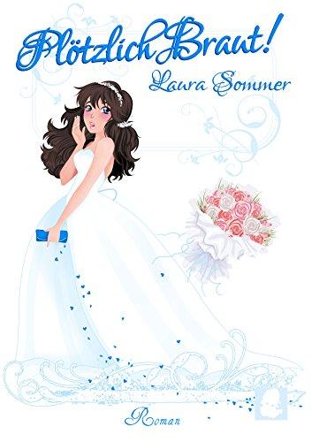 Plötzlich Braut! (Chick Lit Liebesroman): Catch your Love! von [Sommer, Laura]