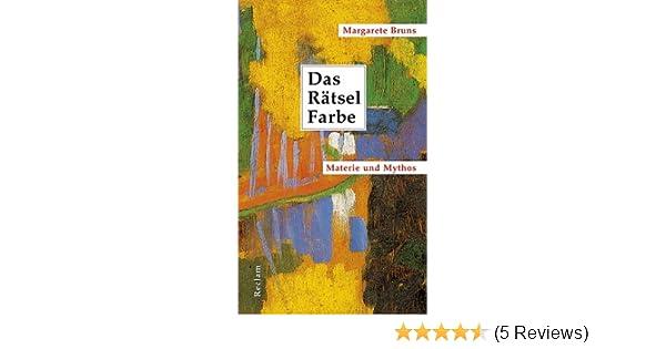 Das Rätsel Farbe - Materie und Mythos: Amazon.de: Margarete Bruns ...