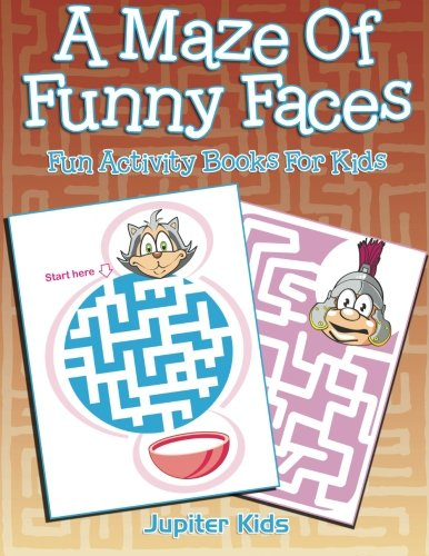 A Maze Of Funny Faces: Fun Activity Books For Kids