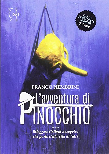 L'avventura di Pinocchio. Ovvero Rileggere Collodi e scoprire che parla della vita di tutti