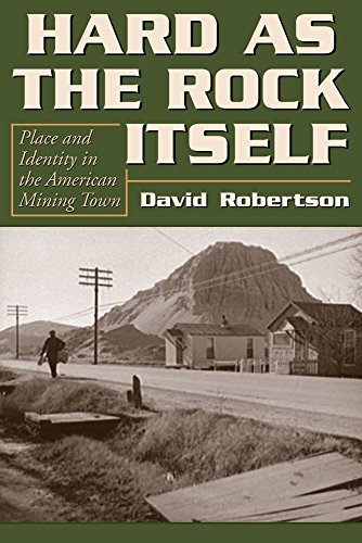 Hard as the Rock Itself: Place & Identity in the American Mining Town (Mining the American West) by David Robertson (20-Dec-2010) Paperback
