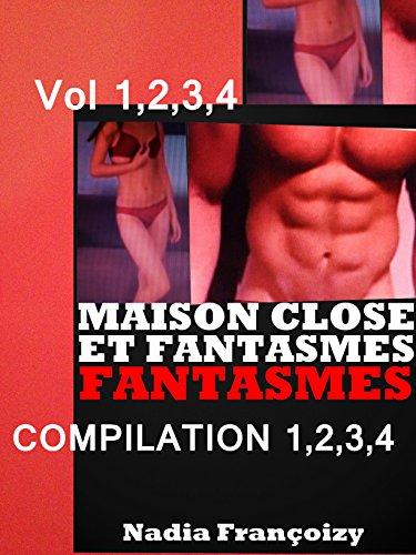 4 ROMANS érotiques : MAISON CLOSE ET FANTASMES : vol 1,2,3,4: : 4 HISTOIRES érotiques CHAUDES POUR ADULTES(-18)!
