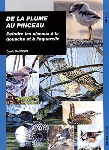 De la plume au pinceau : Peindre les oiseaux à la gouache et à l'aquarelle
