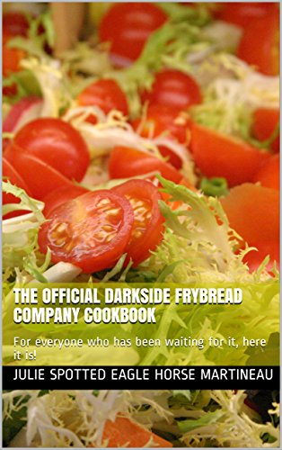 The Official Darkside Frybread Company Cookbook: (For everyone who has been waiting for it, here it is!) (English Edition)