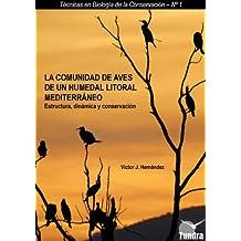 La comunidad de aves de un humedal litoral mediterráneo. Estructura, dinámica y conservación (Técnicas en Biología de la Conservación)