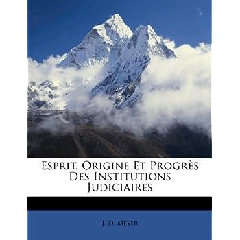 Esprit, Origine Et Progres Des Institutions Judiciaires