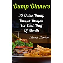 Dump Dinners: 30 Quick Dump Dinner Recipes For Each Day Of Month (English Edition)