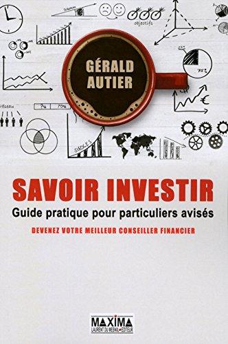 Savoir investir Guide pratique pour particuliers avisés par Gerald Autier