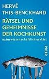 Rätsel und Geheimnisse der Kochkunst: Naturwissenschaftlich erklärt - Hervé This-Benckhard