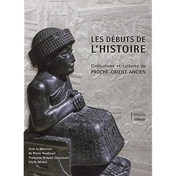 Les Débuts de l'Histoire - Civilisations et Cultures du Proche-Orient ancien