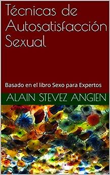 Técnicas de Autosatisfacción Sexual: Basado en el libro