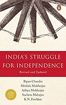 India's Struggle for Independence by [Chandra, Bipan, Mukherjee, Mridula, Mukherjee, Aditya, Panikkar, K N, Mahajan, Sucheta]
