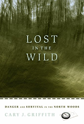 Lost in the Wild: Danger and Survival in the North Woods por Cary J. Griffith