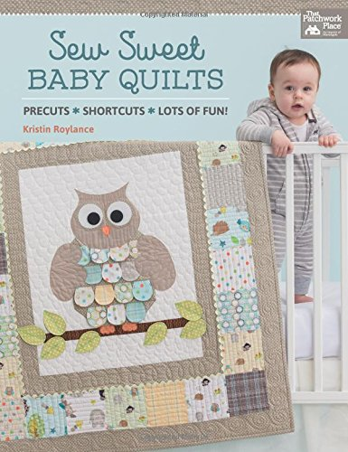 Sew Sweet Baby Quilts: Precuts * Shortcuts * Lots of Fun! (That Patchwork Place)