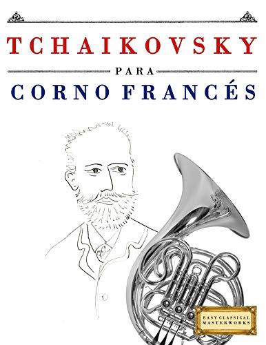 Tchaikovsky para Corno Francés: 10 Piezas Fáciles para Corno Francés Libro para Principiantes por E. C. Masterworks