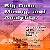 Big Data, Mining, And Analytics :Components Of Strategic Decision Making