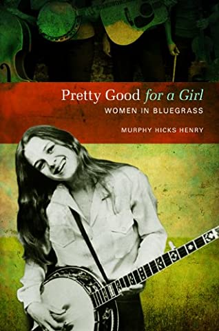 Pretty Good for a Girl: Women in Bluegrass (Music in