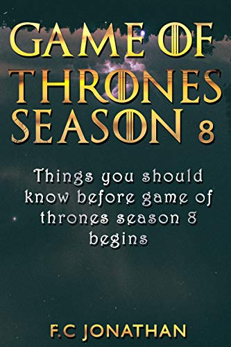 GAME OF THRONES SEASON 8: Things you should know before game of ...