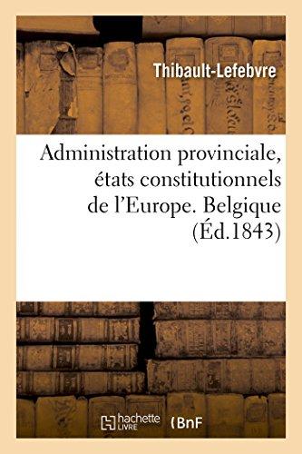 Administration provinciale, états constitutionnels de l'Europe. Belgique par Thibault-Lefebvre