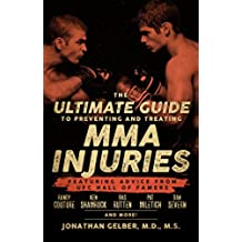 The Ultimate Guide to Preventing and Treating MMA Injuries: Featuring Advice from UFC Hall of Famers Randy Couture, Ken Shamrock, Bas Ruten, Pat Miletich, Dan Severn, and more! (English Edition)
