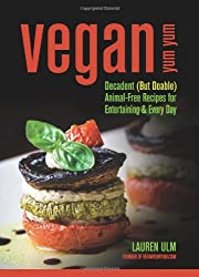 Vegan Yum Yum: Decadent (But Doable) Animal-Free Recipes for Entertaining & Every Day