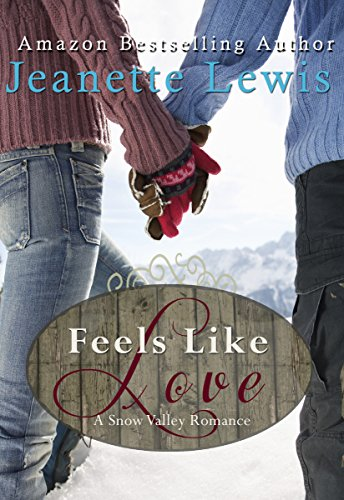 Feels Like Love A Snow Valley Romance Christmas In Snow Valley Series Book 2