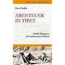Abenteur in Tibet: 10.000 Kilometer auf unbekannten Pfaden 1899-1902