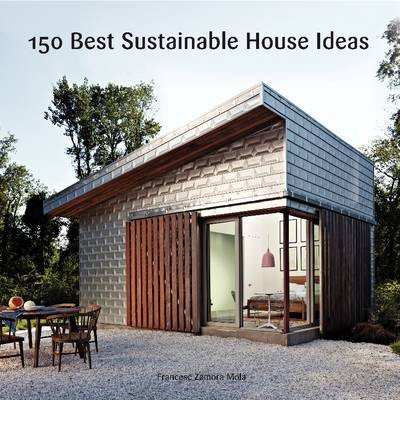 [(150 Best Sustainable House Ideas)] [ Edited by Francesc Zamora Mola ] [October, 2014]