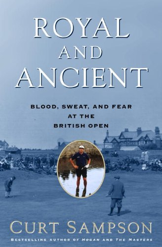 Royal and Ancient: Blood, Sweat, and Fear at the British Open (English Edition) - Royal And Ancient Golf