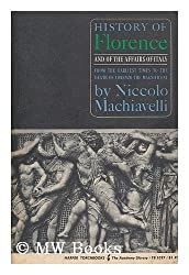 History of Florence and of the affairs of Italy : from the earliest times to the death of Lorenzo the Magnificent / Niccolo Machiavelli