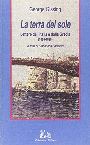 La terra del sole. Lettere dall'Italia e dalla Grecia (1888-1898)