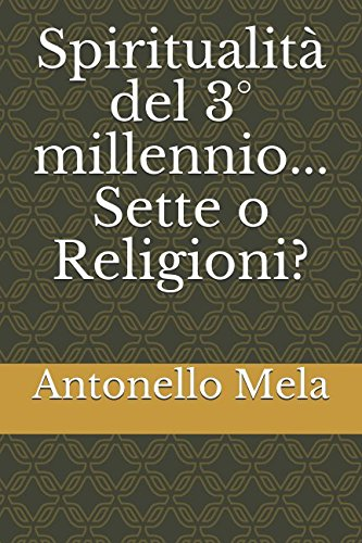 Spiritualità del 3° millennio... Sette o Religioni? por Dr. Antonello Mela