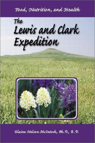 the-lewis-and-clark-expedition-food-nutrition-and-health-prairie-plains-by-elaine-n-mcintosh-2003-05