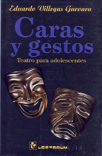 Caras Y Gestos/faces And Guesters: Teatro Para Adolescents/theater For Adolescents