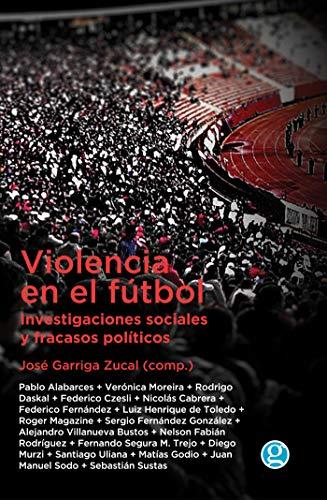 Violencia en el fútbol: investigaciones sociales y fracasos políticos (Spanish Edition) (Soccer-america-magazin)