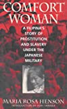 Front cover for the book Comfort Woman: A Filipina's Story of Prostitution and Slavery Under the Japanese Military by Maria Rosa Henson