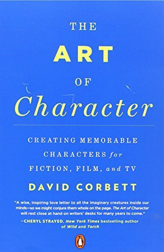 The Art of Character: Creating Memorable Characters for Fiction, Film, and TV by Corbett, David (2013) Paperback