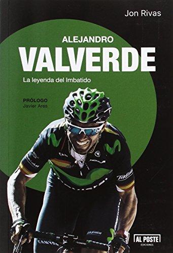 Alejandro Valverde: La leyenda del imbatido por Jon Rivas Albizu