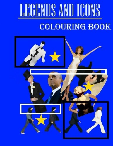 Legends and Icons Colouring Book: Film Stars, Music Legends, Sporting Heroes, Explorers, Scientists, Politicians, Royalty and more.