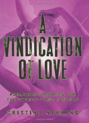 A Vindication of Love: Reclaiming Romance for the Twenty-first Century by Nehring, Cristina (2009) Hardcover