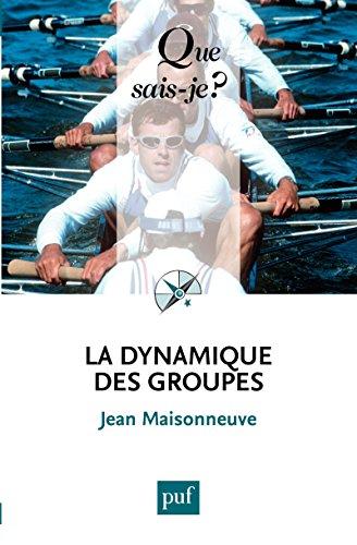 La dynamique des groupes: « Que sais-je ? » n° 1306
