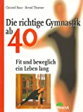 Die richtige Gymnastik ab 40 - Christof Baur