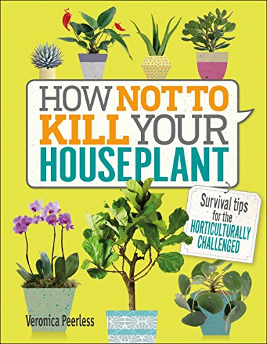 Preisvergleich Produktbild How Not to Kill Your Houseplant: Survival Tips for the Horticulturally Challenged
