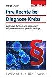 Ihre Rechte bei Diagnose Krebs: Antragstellungen und Leistungen; Informationen und praktische Tipps